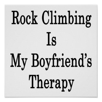 Rock Climbing Is My Boyfriend's Therapy Posters