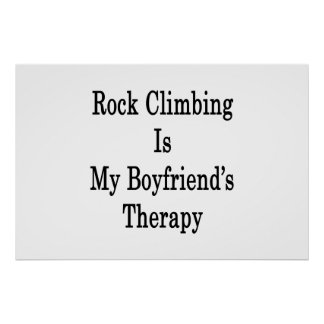 Rock Climbing Is My Boyfriend's Therapy Poster