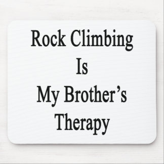 Rock Climbing Is My Brother's Therapy Mousepad