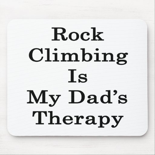 Rock Climbing Is My Dad's Therapy Mousepad