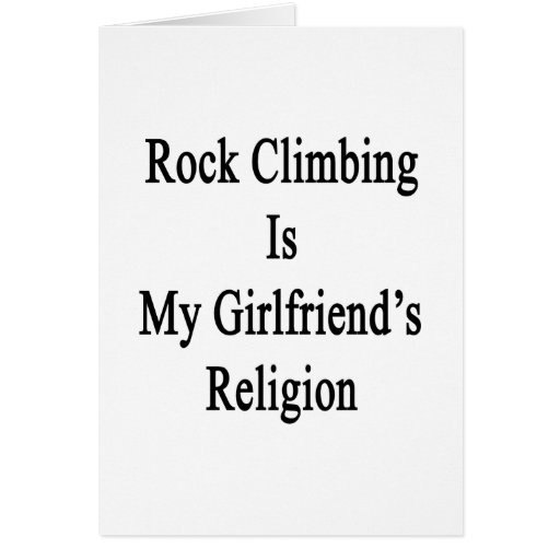 Rock Climbing Is My Girlfriend's Religion Cards