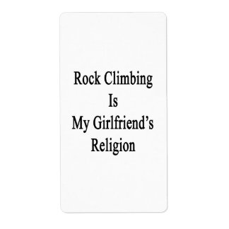 Rock Climbing Is My Girlfriend's Religion Personalized Shipping Label