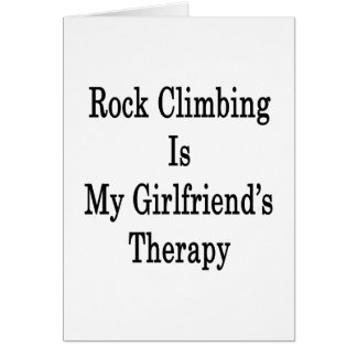 Rock Climbing Is My Girlfriend's Therapy Greeting Card