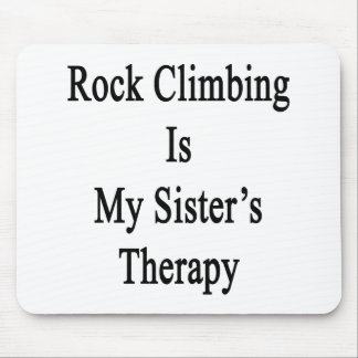 Rock Climbing Is My Sister's Therapy Mousepads