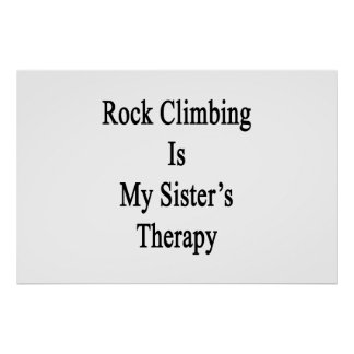 Rock Climbing Is My Sister's Therapy Poster
