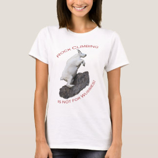 Rock Climbing is not for Wussies! T-Shirt