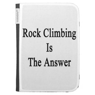 Rock Climbing Is The Answer Cases For Kindle