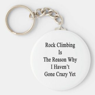 Rock Climbing Is The Reason Why I Haven't Gone Cra Keychain