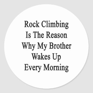 Rock Climbing Is The Reason Why My Brother Wakes U Classic Round Sticker