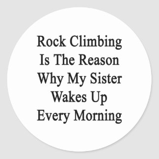 Rock Climbing Is The Reason Why My Sister Wakes Up Classic Round Sticker