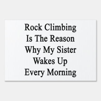 Rock Climbing Is The Reason Why My Sister Wakes Up Yard Sign