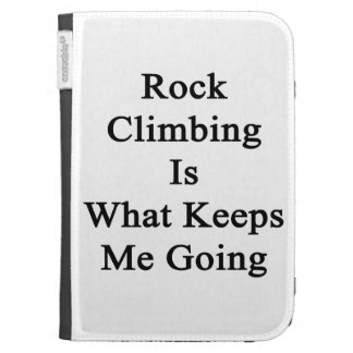 Rock Climbing Is What Keeps Me Going Kindle Keyboard Covers