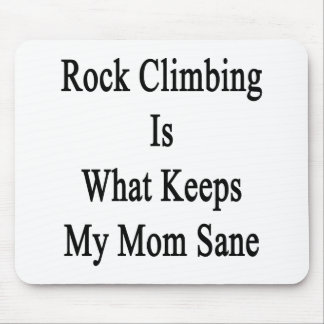 Rock Climbing Is What Keeps My Mom Sane Mouse Pads