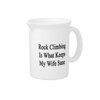 Rock Climbing Is What Keeps My Wife Sane Beverage Pitcher