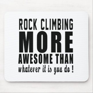 Rock Climbing more awesome than whatever it is you Mouse Pads