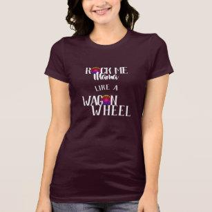bb2ed3a39 Rock Me Mama Like a Wagon Wheel T-Shirt