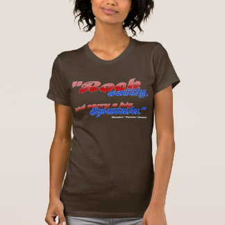 Rock softly, and carry a big spatula. T-Shirt