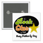 Rock Star By Night - Busy Mother By Day Pins