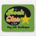 Rock Star By Night - Day Job Bookkeper Mouse Pad