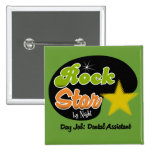 Rock Star By Night - Day Job Dental Assistant Pinback Buttons