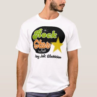 Rock Star By Night - Day Job Electrician T-Shirt