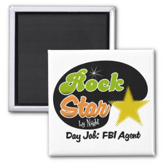 Rock Star By Night - Day Job FBI Agent 2 Inch Square Magnet