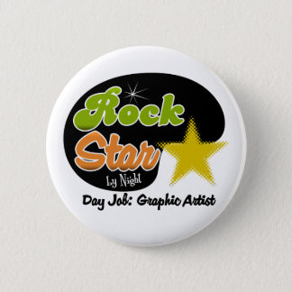 Rock Star By Night - Day Job Graphic Artist Button