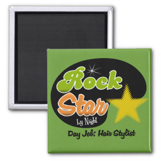 Rock Star By Night - Day Job Hair Stylist 2 Inch Square Magnet