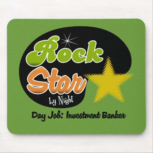 Rock Star By Night - Day Job Investment Banker Mousepads