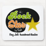 Rock Star By Night - Day Job Investment Banker Mouse Pad