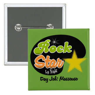 Rock Star By Night - Day Job Masseuse Pinback Buttons