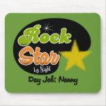 Rock Star By Night - Day Job Nanny Mouse Pads