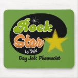 Rock Star By Night - Day Job Pharmacist Mouse Pad