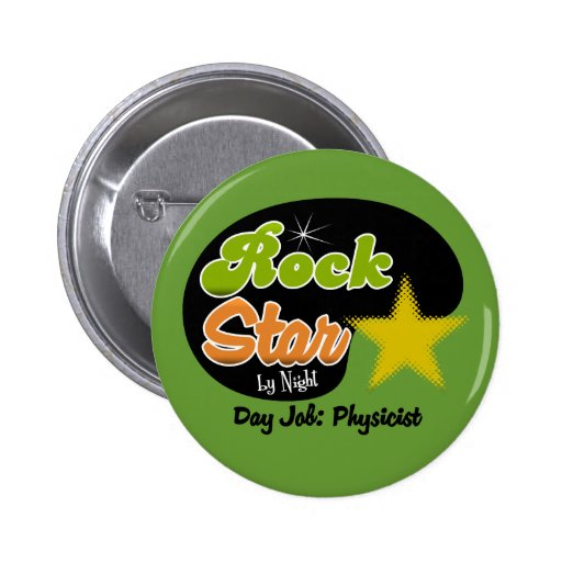 Rock Star By Night - Day Job Physicist Pinback Button