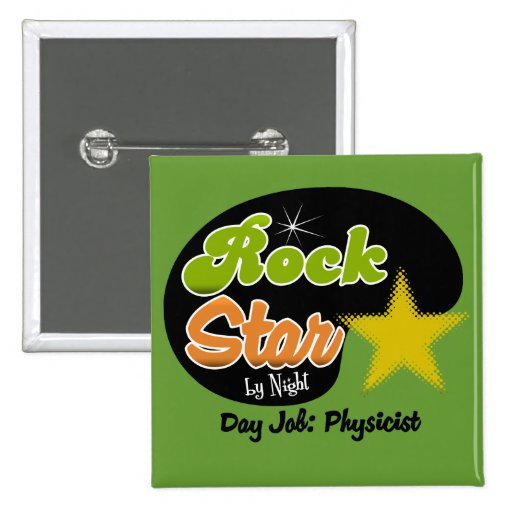 Rock Star By Night - Day Job Physicist Pinback Buttons