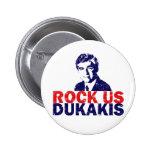 Rock Us Dukakis Pinback Buttons