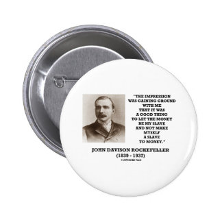 Rockefeller Let The Money Be My Slave Quote 2 Inch Round Button