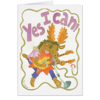 "rocker moose blasts it out ""YES I CAN!"" Card"