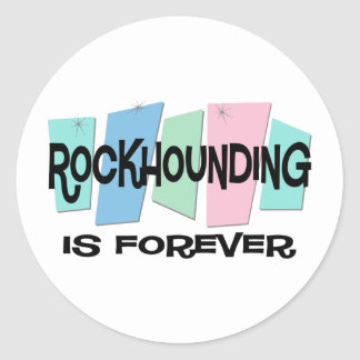 Rockhounding Is Forever Classic Round Sticker