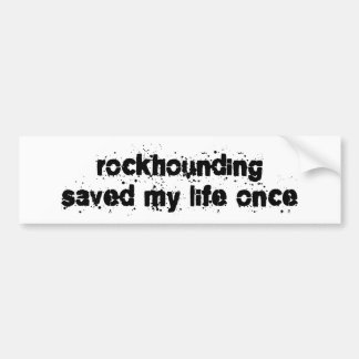 Rockhounding Saved My Life Once Bumper Stickers