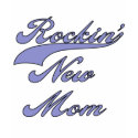 Rockin' New Mom T-shirts and Gifts shirt