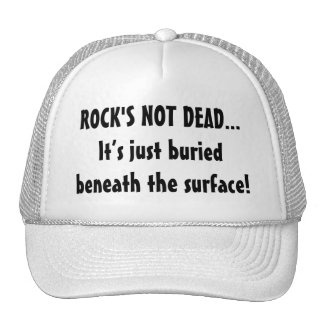 Rock's Not Dead...Buried Beneath The Surface hat