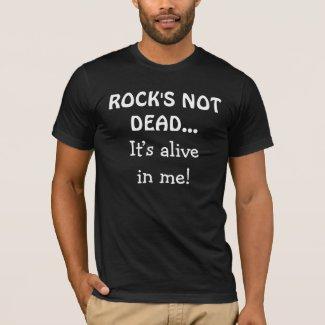 Rock's Not Dead It's Alive In Me shirt