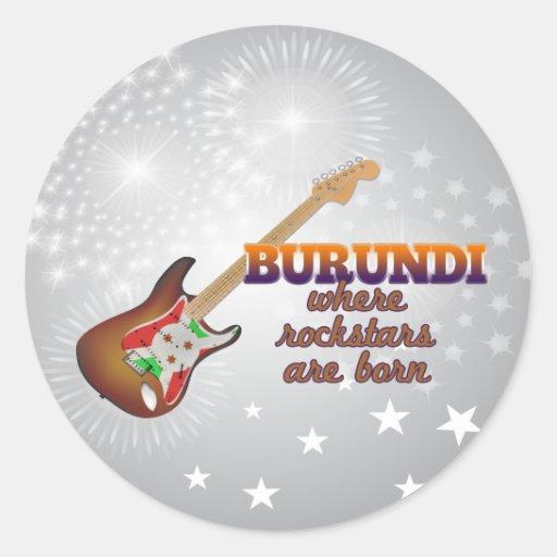 Rockstars are born in Burundi Round Sticker