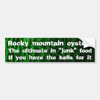 "Rocky mountain oysters, ultimate in ""junk"" food bumper sticker"
