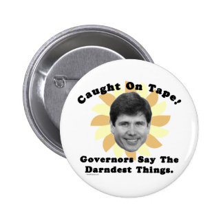 Rod Blagojevich Caught On Tape Pinback Button