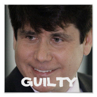 Rod Blagojevich Guilty Poster