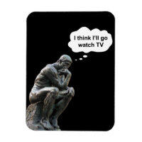 Rodin's Thinker Statue - I Think I'll Go Watch TV Magnet
