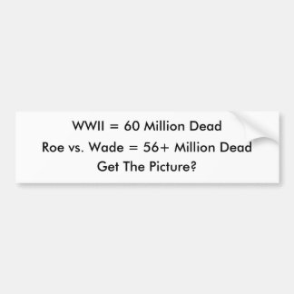 Roe vs. Wade = 56 Million Dead and Counting Bumper Sticker