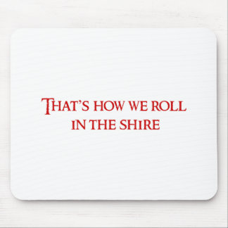 roll-in-shire-2 That's how we roll in the shire Mouse Pad